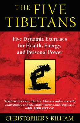 Five Tibetans: Five Dynamic Exercises for Health, Energy,  and Personal Power (Paperback)