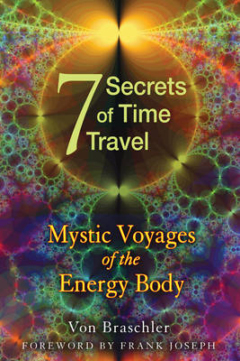 Seven Secrets of Time Travel: Mystic Voyages of the Energy Body (Paperback)