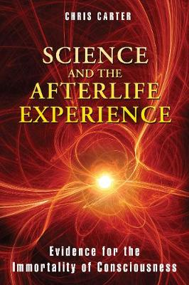 Science and the Afterlife Experience: Evidence for the Immortality of Consciousness (Paperback)