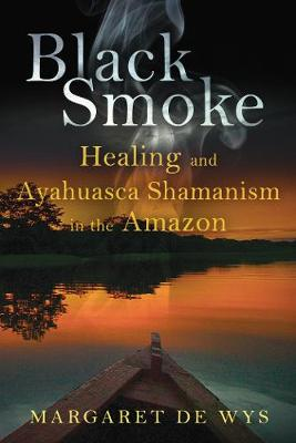 Black Smoke: Healing and Ayahuasca Shamanism in the Amazon (Paperback)