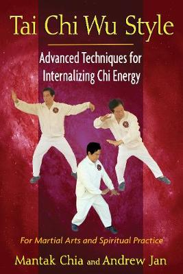 Tai Chi Wu Style: Advanced Techniques for Internalizing Chi Energy (Paperback)