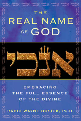 Real Name of God: Embracing the Full Essence of the Divine (Hardback)