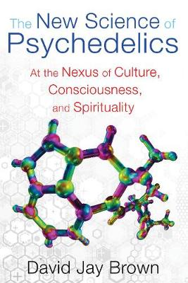 New Science and Psychedelics: At the Nexus of Culture, Consciousness, and Spirituality (Paperback)