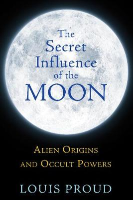 Secret Influence of the Moon: Alien Origins and Occult Powers (Paperback)
