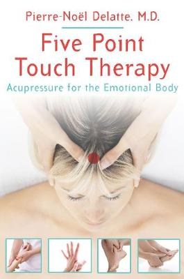 Five Point Touch Therapy: Acupressure for the Emotional Body (Paperback)