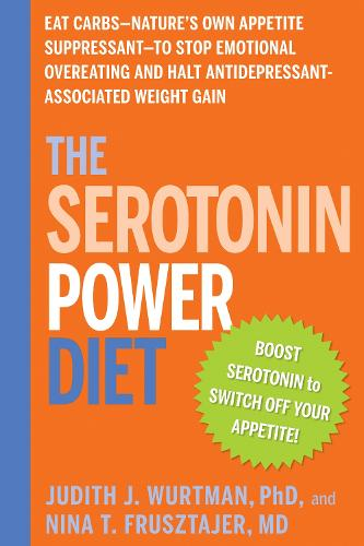 The Serotonin Power Diet: Eat Carbs to Stop Emotional Overeating and Halt Antidepressant-Associated Weight Gain (Paperback)
