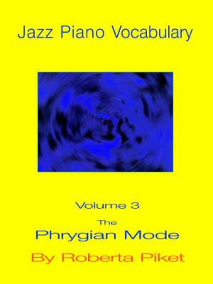 Jazz Piano Vocabulary: Phrygian Mode v. 3 (Paperback)