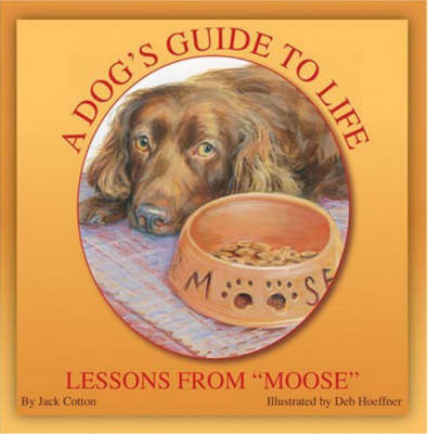 Dog's Guide to Life: Lessons from 'Moose' (Hardback)