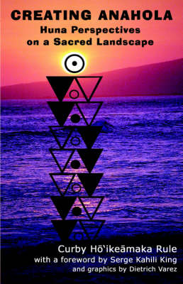 Creating Anahola: Huna Perspectives on a Sacred Landscape (Paperback)
