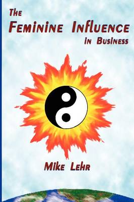 The Feminine Influence in Business (Paperback)