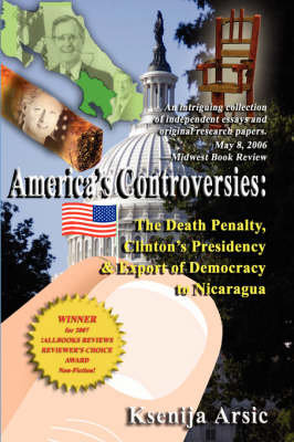 America's Controversies: The Death Penalty Clinton's Presidency and Export of Democrracy to Nicaragua (Hardback)