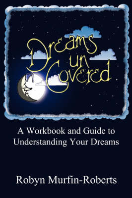 Dreams Uncovered: A Workbook and Guide to Understanding Your Dreams (Paperback)