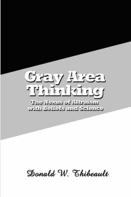 Grey Area Thinking: The Nexus of Altruism with Beliefs and Science (Paperback)