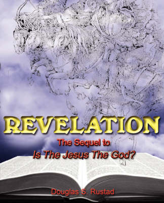 """Revelation: The Sequel to """"Is the Jesus the God?' (Paperback)"""