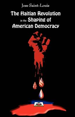 The Haitian Revolution in the Shaping of American Democracy (Paperback)