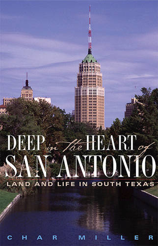 Deep in the Heart of San Antonio: Land and Life in South Texas (Hardback)