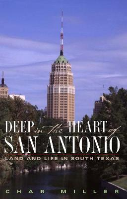 Deep in the Heart of San Antonio: Land and Life in South Texas (Paperback)