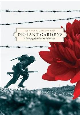 Defiant Gardens: Making Gardens in Wartime (Hardback)