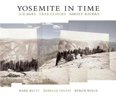 Yosemite in Time: Ice Ages, Tree Clocks, Ghost Rivers (Paperback)
