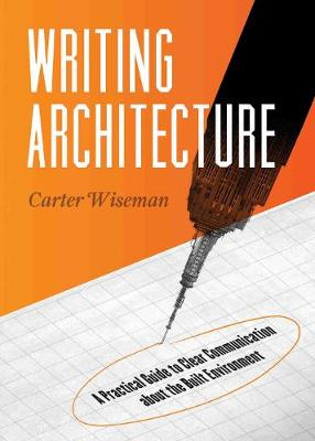 Writing Architecture: A Practical Guide to Clear Communication about the Built Environment (Paperback)