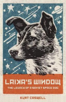 Laika's Window: The Legacy of a Soviet Space Dog (Hardback)