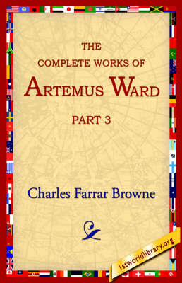 The Complete Works of Artemus Ward, Part 3 (Paperback)