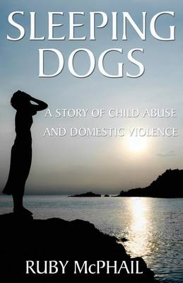 Sleeping Dogs: A Story of Child Abuse and Domestic Violence (Paperback)