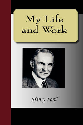 My Life and Work - An Autobiography of Henry Ford (Hardback)