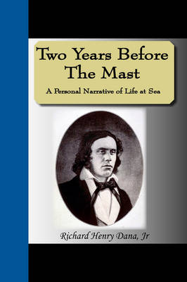 Two Years Before the Mast - A Personal Narrative of Life at Sea (Paperback)