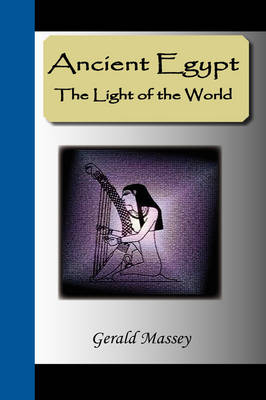 Ancient Egypt - The Light of the World: A Work of Reclamation and Restitution in Twelve Books (Paperback)