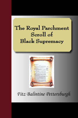 The Royal Parchment Scroll of Black Supremacy (Paperback)