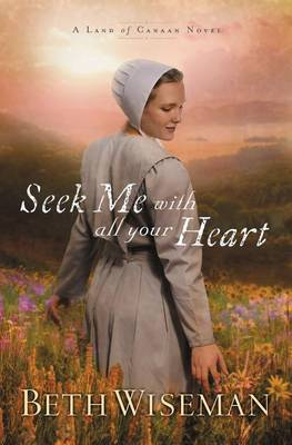 Seek Me with All Your Heart - A Land of Canaan Novel 1 (Paperback)