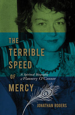 The Terrible Speed of Mercy: A Spiritual Biography of Flannery O'Connor (Paperback)