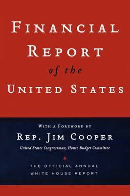 Financial Report of the United States: The Official Annual White House Report (Paperback)