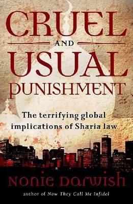 Cruel and Usual Punishment: The Terrifying Global Implications of Islamic Law (Hardback)