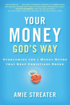 Your Money God's Way: Overcoming the 7 Money Myths that Keep Christians Broke (Paperback)