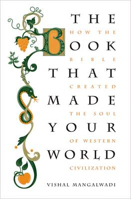 The Book that Made Your World: How the Bible Created the Soul of Western Civilization (Hardback)
