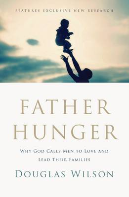 Father Hunger: Why God Calls Men to Love and Lead Their Families (Paperback)
