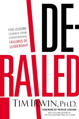 Derailed: Five Lessons Learned from Catastrophic Failures of Leadership (NelsonFree) (Paperback)