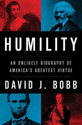 Humility: An Unlikely Biography of America's Greatest Virtue (Hardback)