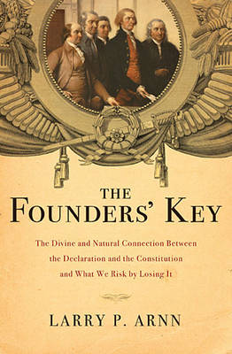 The Founders' Key: The Divine and Natural Connection Between the Declaration and the Constitution and What We Risk by Losing It (Paperback)