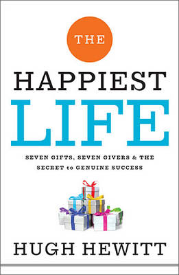The Happiest Life: Seven Gifts, Seven Givers, and the Secret to Genuine Success (Hardback)