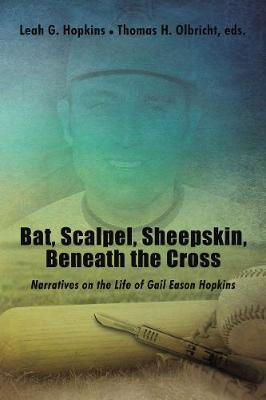 Bat, Scalpel, Sheepskin, Beneath the Cross: Narratives on the Life of Gail Eason Hopkins (Hardback)