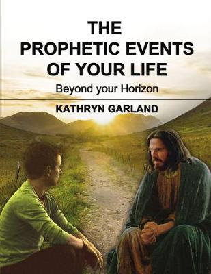 The Prophetic Events Of Your Life: Beyond Your Horizon (Paperback)