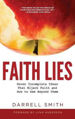 Faith Lies: Seven Incomplete Ideas That Hijack Faith and How to See Beyond Them (Hardback)