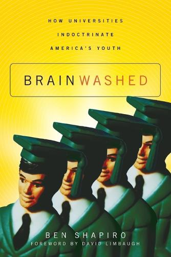 Brainwashed: How Universities Indoctrinate America's Youth (Paperback)