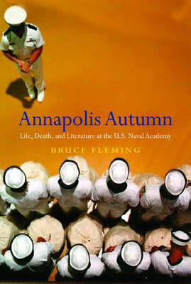 Annapolis Autumn: Life, Death and Literature at the US Naval Academy (Hardback)