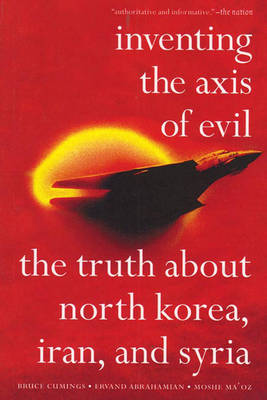 Inventing The Axis Of Evil: The Truth About North Korea, Iran and Syria (Paperback)