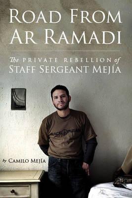 Road From Ar Ramadi: The Private Rebellion of Staff Sergeant Mejia (Hardback)