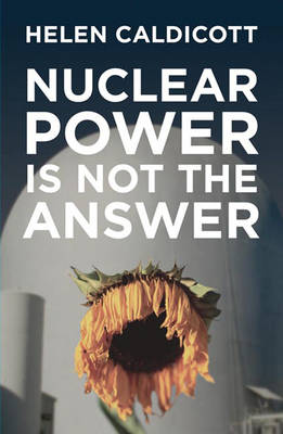 Nuclear Power Is Not The Answer (Hardback)